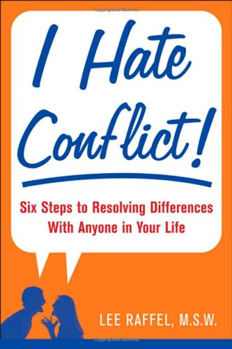 I Hate Conflict!: Seven Steps to Resolving Differences with Anyone in Your Life 9780071484893