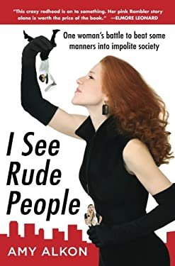 I See Rude People: One Woman's Battle to Beat Some Manners Into Impolite Society 9780071600217