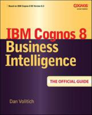 IBM Cognos 8 Business Intelligence: The Official Guide 9780071498524
