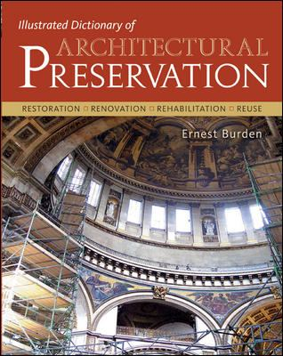 Illustrated Dictionary of Architectural Preservation: Restoration, Renovation, Rehibilitation, Reuse 9780071428385