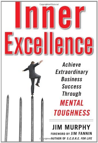 Inner Excellence: Achieve Extraordinary Business Success Through Mental Toughness 9780071635042