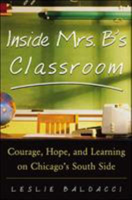 Inside Mrs. B.'s Classroom: Courage, Hope, and Learning on Chicago's South Side 9780071417358