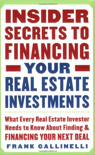 Insider Secrets to Financing Your Real Estate Investments: What Every Real Estate Investor Needs to Know about Finding and Financing Your Next Deal 9780071445436