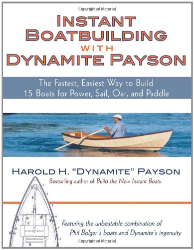 Instant Boatbuilding with Dynamite Payson: The Fastest, Easiest Way to Build 15 Boats for Power, Sail, Oar, and Paddle 9780071472647