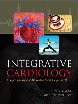Integrative Cardiology: Complementary and Alternative Medicine for the Heart 9780071443371