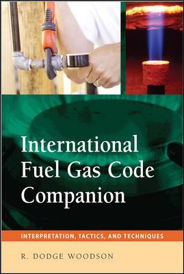 International Fuel Gas Code Companion: Interpretation, Tactics, and Techniques R. Dodge Woodson