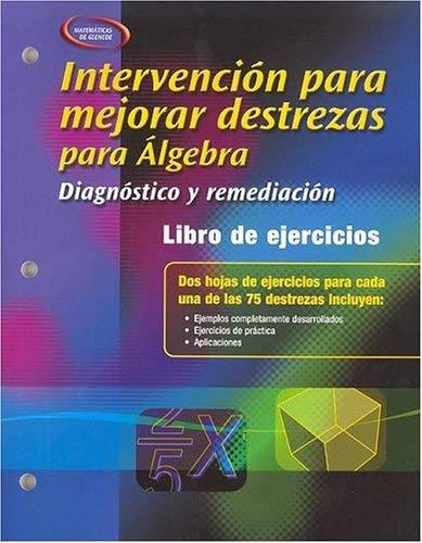 Intervencion Para Mejorar Destrezas Para Algebra: Diagnostico y Remediacion: Libro de Ejercicios Para el Alumno 9780078691867