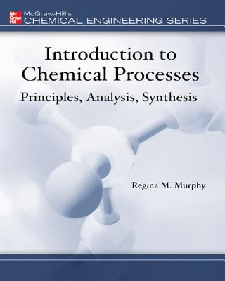 Introduction to Chemical Processes: Principles, Analysis, Synthesis 9780072849608