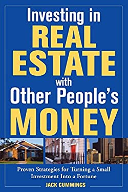 Investing in Real Estate with Other People's Money: 100s of Insider Strategies for Turning a Small Investment Into a Fortune 9780071426701