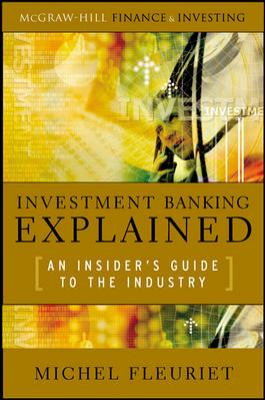 Investment Banking Explained: An Insider's Guide to the Industry 9780071497336