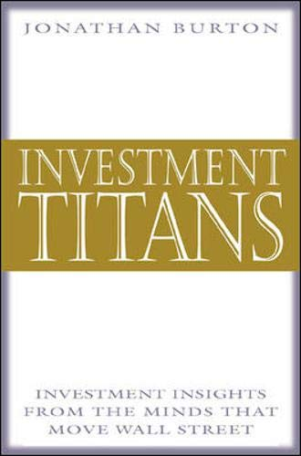 Investment Titans: Investment Insights from the Minds That Move Wall Street - Burton, Jonathan R. / Burton Jonathan