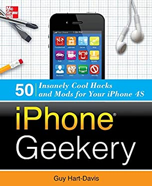 Iphone Geekery: 50 Insanely Cool Hacks and Mods for Your Iphone 4s 9780071798662