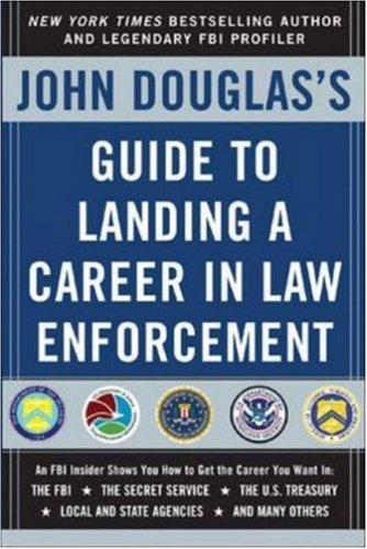 John Douglas's Guide to Landing a Career in Law Enforcement 9780071417174