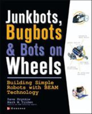 Junkbots, Bugbots, and Bots on Wheels: Building Simple Robots with Beam Technology 9780072226010