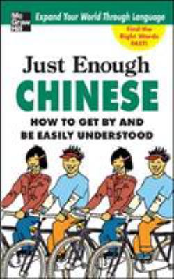 Just Enough Chinese: How to Get by and Be Easily Understood 9780071492232