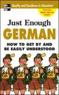 Just Enough German: How to Get by and Be Easily Understood 9780071492225