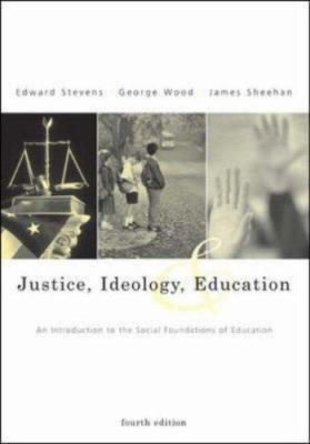 Justice, Ideology, and Education: An Introduction to the Social Foundations of Education with Powerweb
