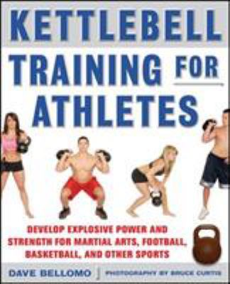 Kettlebell Training for Athletes: Develop Explosive Power and Strength for Martial Arts, Football, Basketball, and Other Sports, PB 9780071635882