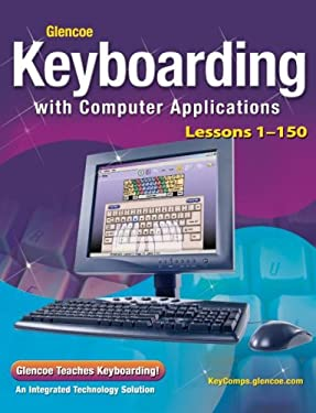 Keyboarding with Computer Applications: Lessons 1-150 9780078693168