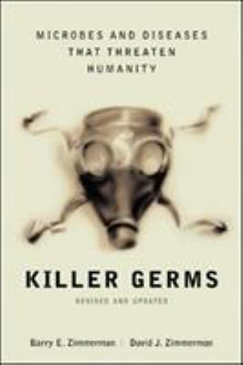 Killer Germs: Microbes and Diseases That Threaten Humanity 9780071409261