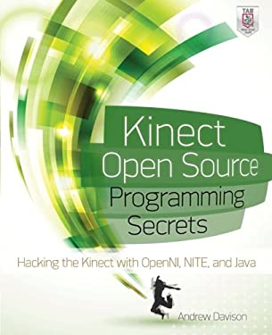Kinect Open Source Programming Secrets: Hacking the Kinect with OpenNI, NITE, and Java 9780071783170