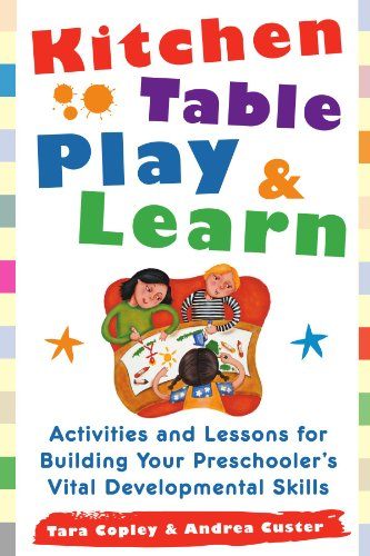 Kitchen Table Play & Learn: Activities and Lessons for Building Your Preschooler's Vital Developmental Skills 9780071460163