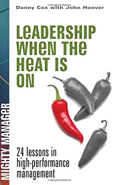 Leadership When the Heat Is on: 24 Lessons in High Performance Management 9780071486538