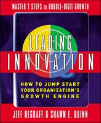 Leading Innovation: How to Jump Start Your Organization's Growth Engine 9780071470186