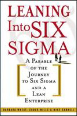 Leaning Into Six SIGMA: A Parable of the Journey to Six SIGMA and a Lean Enterprise 9780071414326