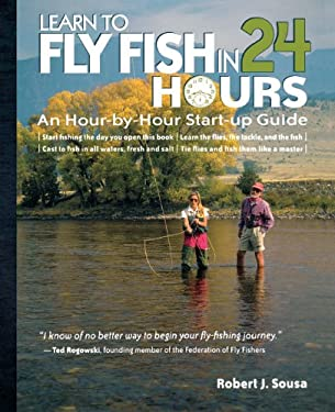Learn to Fly Fish in 24 Hours: An Hour-By-Hour Start-Up Guide 9780071477932