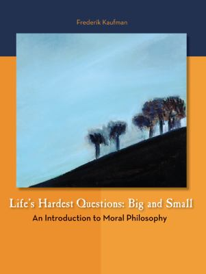 Life's Hardest Questions: Big and Small: An Introduction to Moral Philosophy 9780072901085