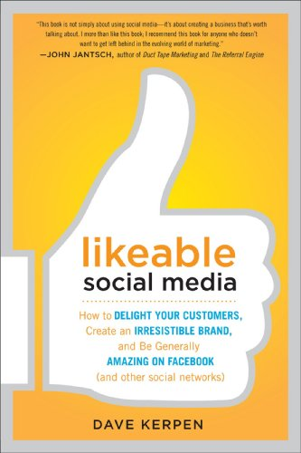 Likeable Social Media: How to Delight Your Customers, Create an Irresistible Brand, and Be Generally Amazing on Facebook (and Other Social Ne