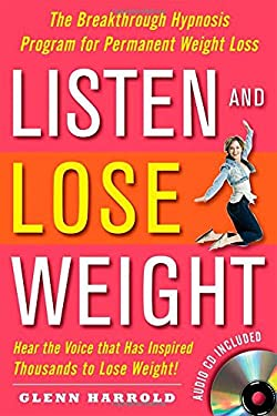 Listen and Lose Weight: The Breakthrough Hypnosis Program for Permanent Weight Loss [With CD] 9780071497534