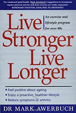 Live Stronger, Live Longer: An Exercise and Lifestyle Program for Over 40s 9780074710876