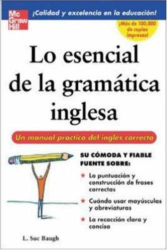 Lo Esencial de la Gramatica Inglesa: Un Manual Practico del Ingles Correcto 9780071458900