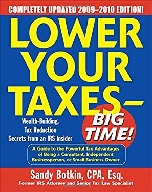 Lower Your Taxes- Big Time!: Wealth Building, Tax Reduction Secrets from an IRS Insider 9780071623780