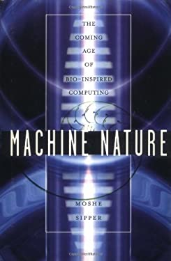 Machine Nature: The Coming Age of Bio-Inspired Computing 9780071387040