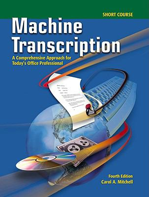 Machine Transcription, Short Course: A Comprehensive Approach for Today's Office Professional [With CD (Audio)] 9780077290481