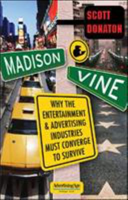 Madison and Vine: Why the Entertainment and Advertising Industries Must Converge to Survive
