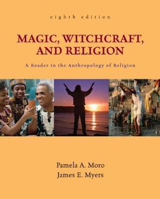 Magic, Witchcraft, and Religion: A Reader in the Anthropology of Religion 9780078140013