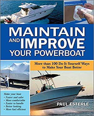 Maintain and Improve Your Powerboat: More Than 100 Do-It-Yourself Ways to Make Your Boat Better 9780071549349