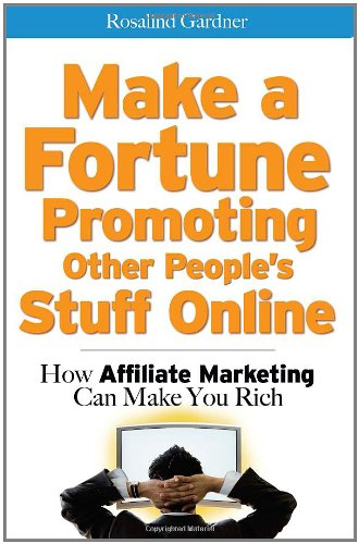 Make a Fortune Promoting Other People's Stuff Online: How Affiliate Marketing Can Make You Rich 9780071478137