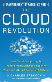 Management Strategies for the Cloud Revolution: How Cloud Computing Is Transforming Business and Why You Can't Afford to Be Left B
