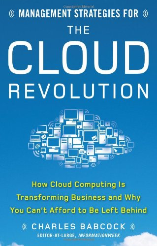 Management Strategies for the Cloud Revolution: How Cloud Computing Is Transforming Business and Why You Can't Afford to Be Left Behind 9780071740753
