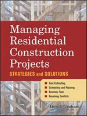 Managing Residential Construction Projects: Strategies and Solutions 9780071459341