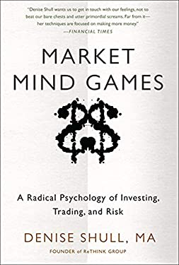 Market Mind Games: A Radical Psychology of Investing, Trading and Risk 9780071756228