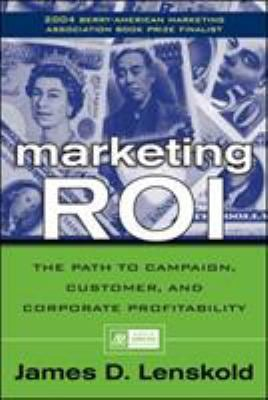 Marketing Roi: The Path to Campaign, Customer, and Corporate Profitability 9780071413633