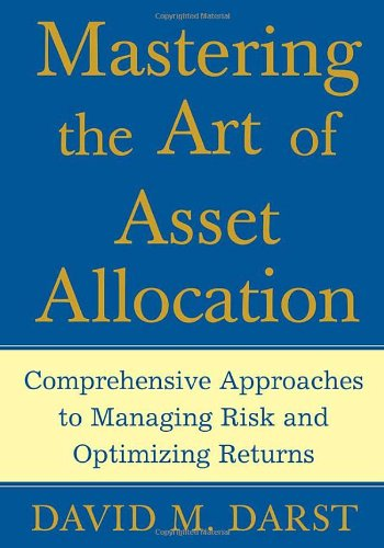 Mastering the Art of Asset Allocation: Comprehensive Approaches to Managing Risk and Optimizing Returns 9780071463348