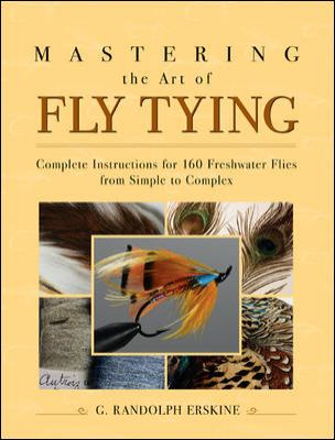 Mastering the Art of Fly Tying: Complete Instructions for 160 Freshwater Flies from Simple to Complex