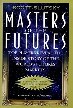 Masters of the Futures: Top Players Reveal the Inside Story of the World's Futures Markets 9780071341110